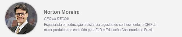 Assinatura Norton Moreira - Especialista em educação a distância e gestão do conhecimento. CEO da DTCOM.