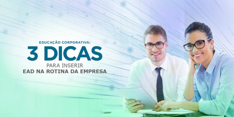 Educação Corporativa: 3 dicas para inserir EAD na rotina da empresa