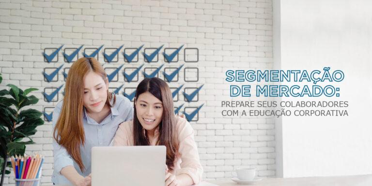 Segmentação de mercado: Como a Educação Corporativa ajuda a empresa a atender públicos específicos